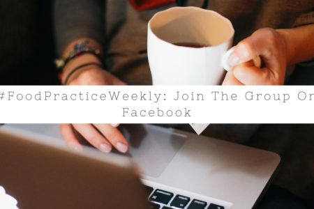 #FoodPracticeWeekly: Join The Food Practice Gathering Circle Group On Facebook